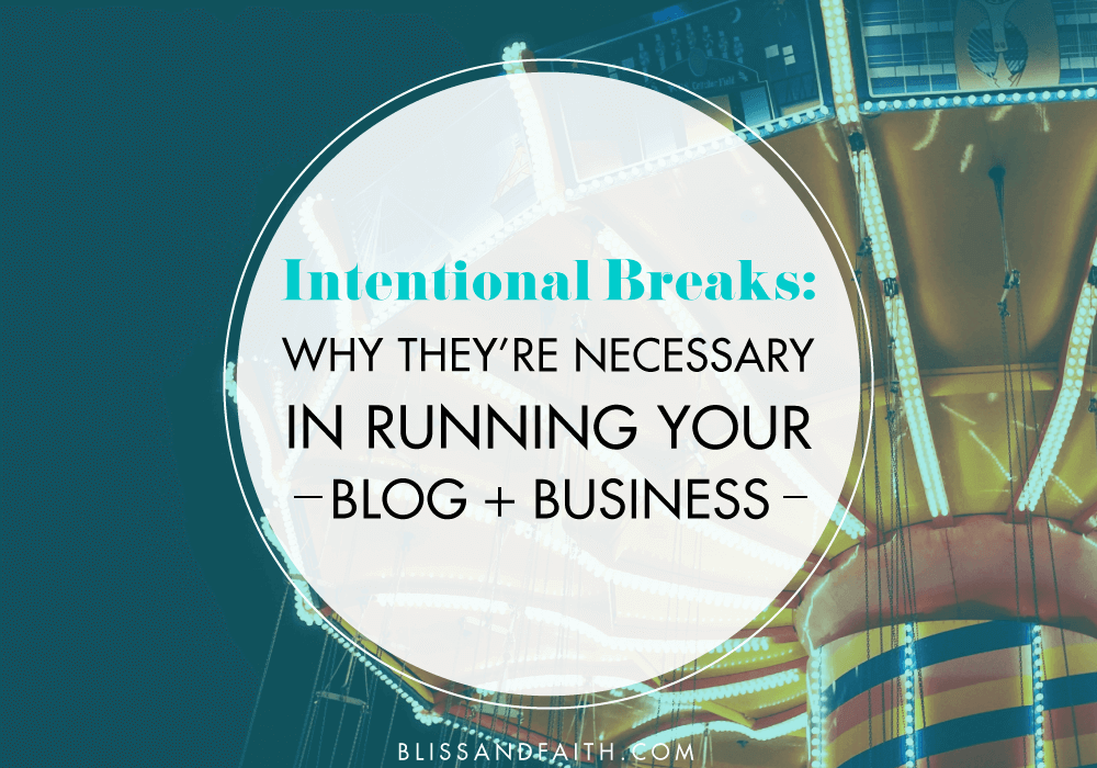 What Happened When I Took An Unintentional Break From My Blog & Business | BlissandFaith.com