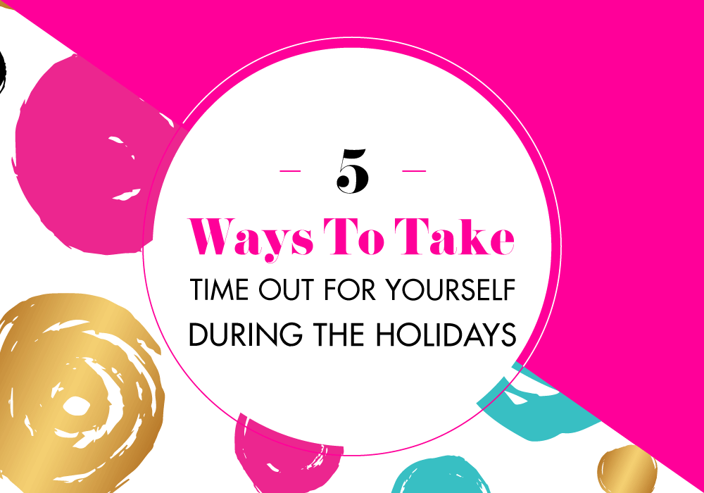 5 Ways to Take Time Out for Yourself During The Holidays | BlissandFaith.com