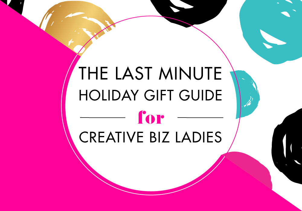 The Last Minute Holiday Gift Guide for Creative Biz Ladies