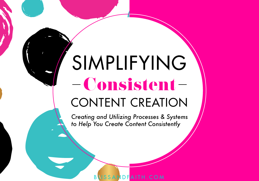 Simplifying Consistent Content Creation | BlissandFaith.com