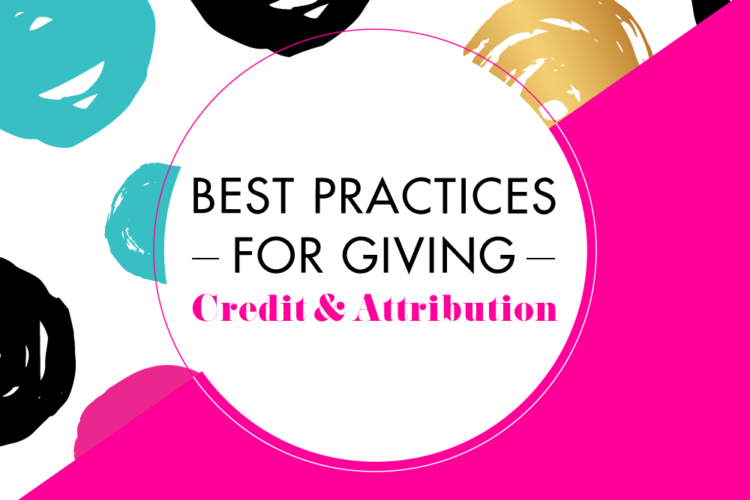 Best Practices for Giving Attribution & Proper Credit | BlissandFaith.com